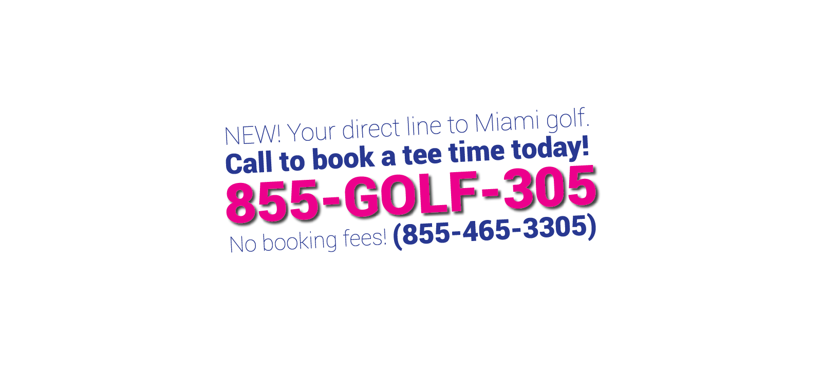 Call 855-GOLF-305 for tee times